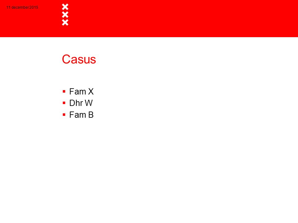25 april 2017 Casus Fam X Dhr W Fam B