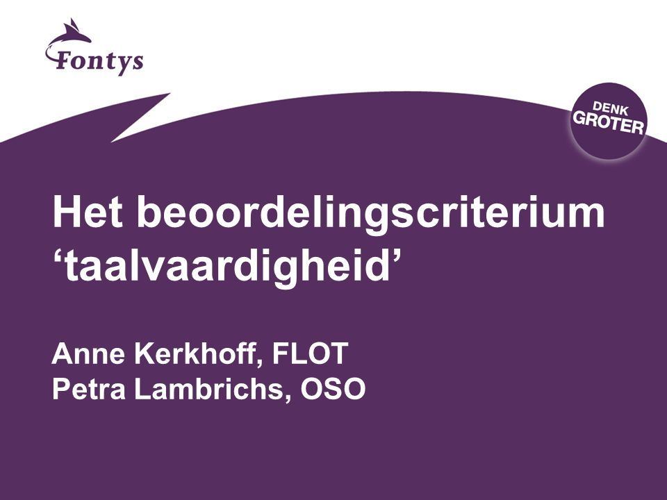 25-4-2017 Het beoordelingscriterium 'taalvaardigheid' Anne Kerkhoff, FLOT Petra Lambrichs, OSO