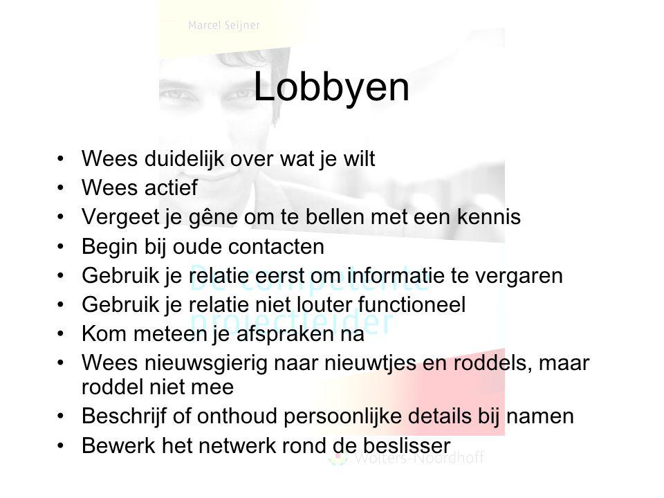 Lobbyen Wees duidelijk over wat je wilt Wees actief