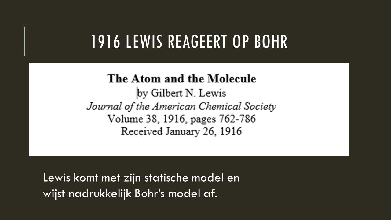 1916 Lewis reageert op Bohr Lewis komt met zijn statische model en