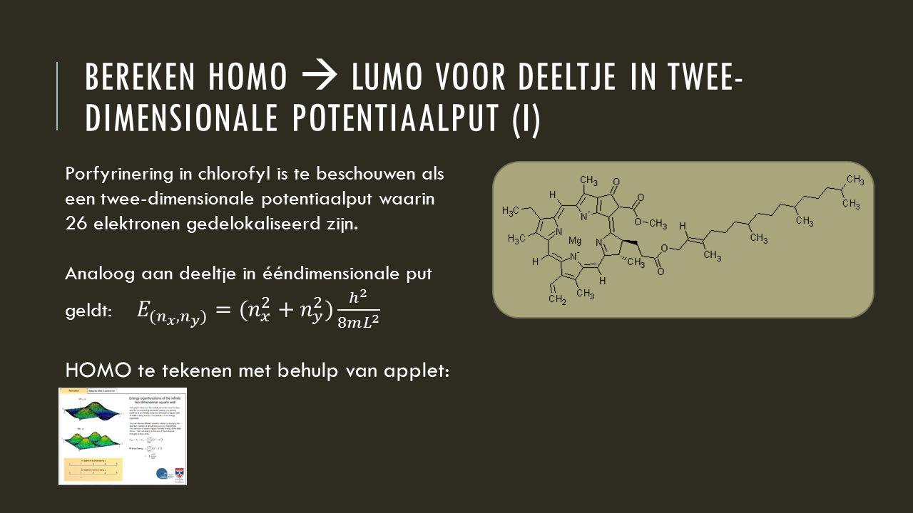 Bereken HOMO  LUMO voor deeltje in twee- dimensionale potentiaalput (I)