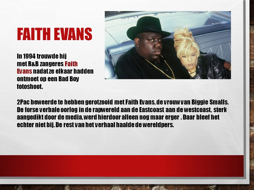 Faith evans In 1994 trouwde hij met R&B zangeres Faith Evans nadat ze elkaar hadden ontmoet op een Bad Boy fotoshoot.