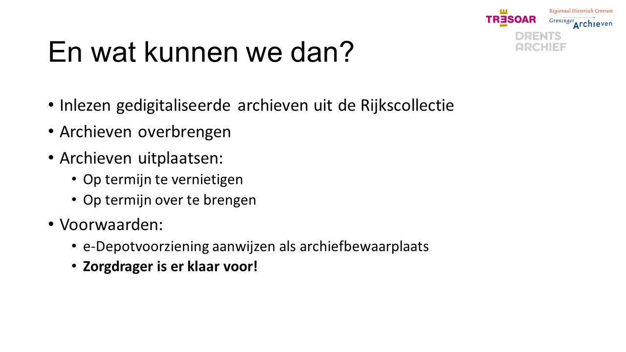 En wat kunnen we dan Inlezen gedigitaliseerde archieven uit de Rijkscollectie. Archieven overbrengen.