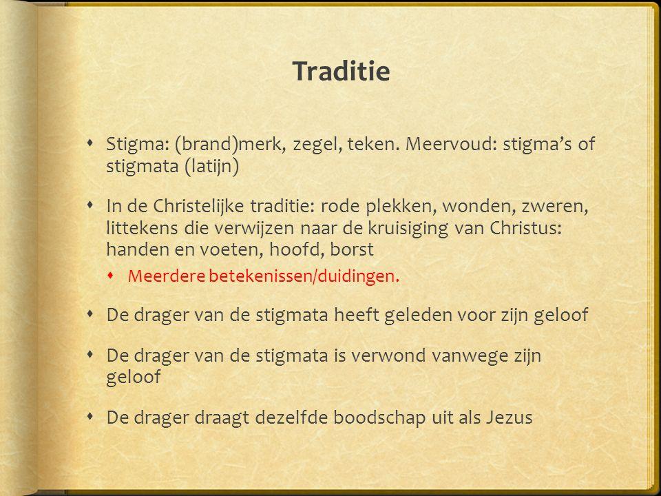 Traditie Stigma: (brand)merk, zegel, teken. Meervoud: stigma's of stigmata (latijn)