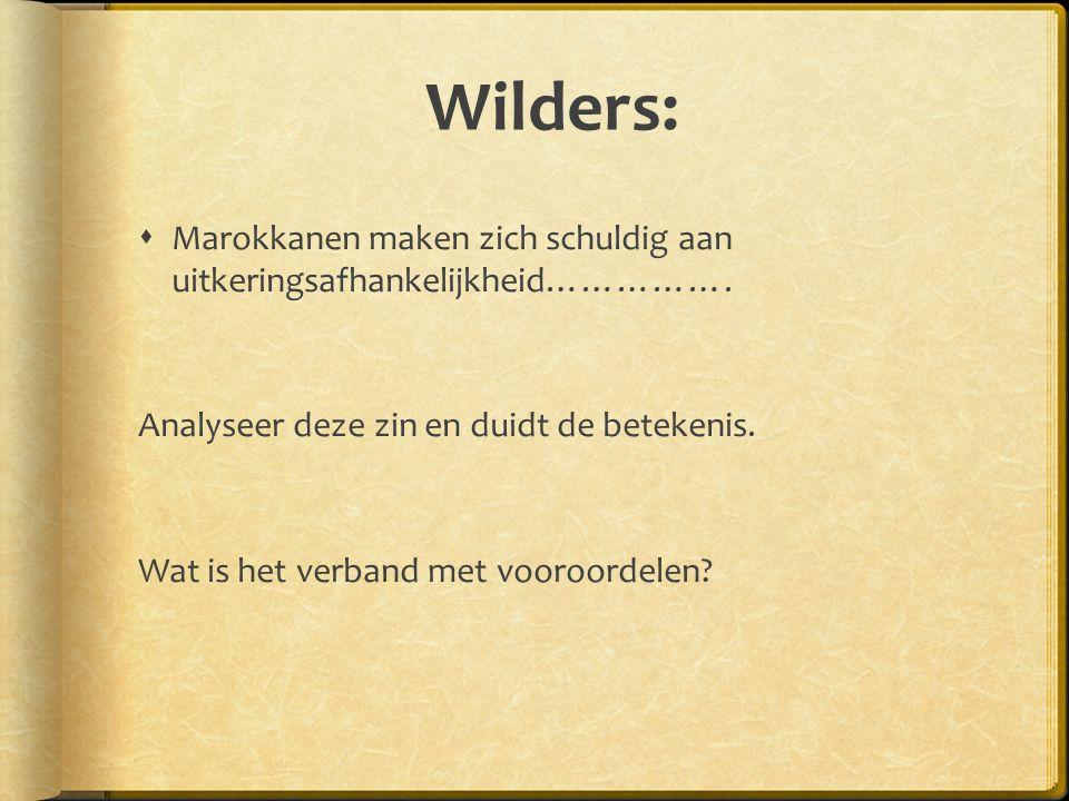 Wilders: Marokkanen maken zich schuldig aan uitkeringsafhankelijkheid……………. Analyseer deze zin en duidt de betekenis.