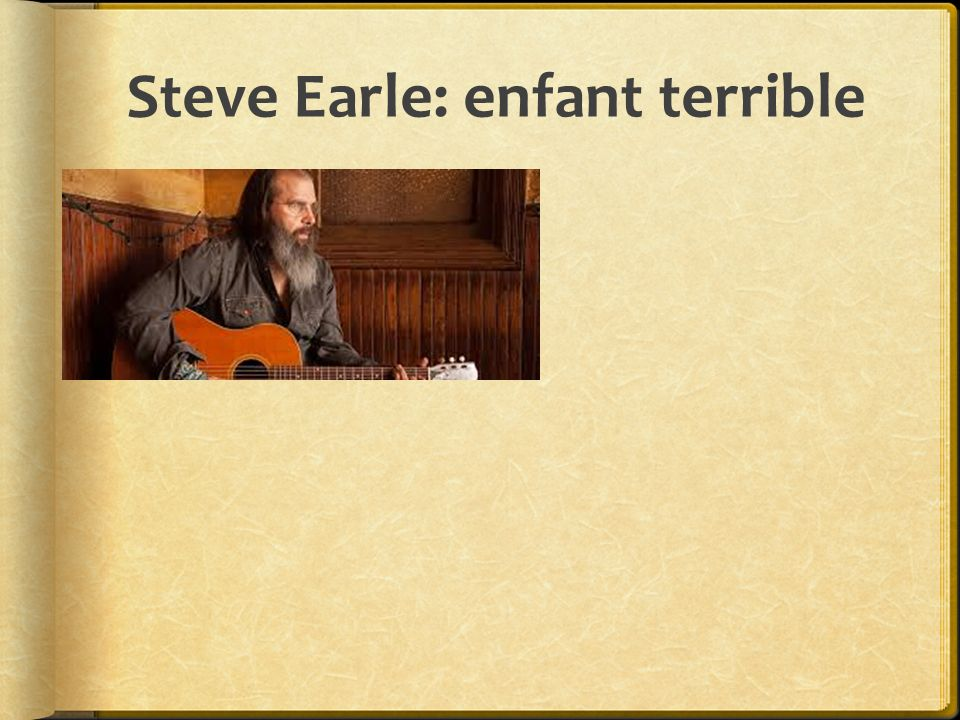 Steve Earle: enfant terrible