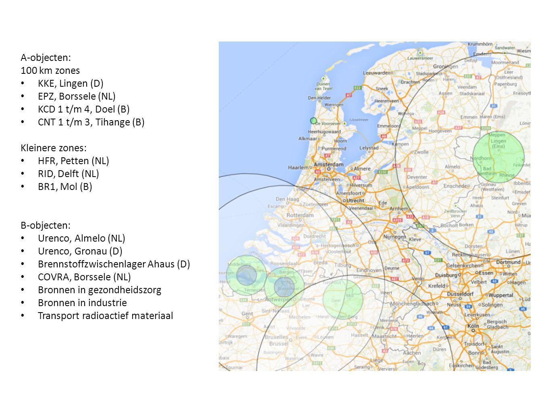 A-objecten: 100 km zones. KKE, Lingen (D) EPZ, Borssele (NL) KCD 1 t/m 4, Doel (B) CNT 1 t/m 3, Tihange (B)