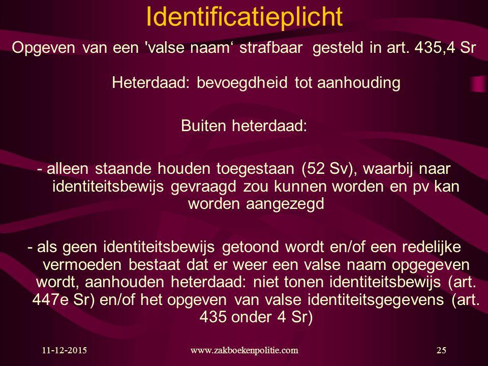 Identificatieplicht Opgeven van een valse naam' strafbaar gesteld in art. 435,4 Sr Heterdaad: bevoegdheid tot aanhouding.
