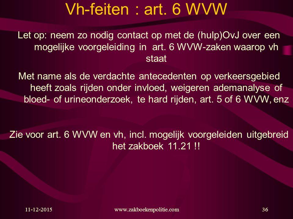Vh-feiten : art. 6 WVW Let op: neem zo nodig contact op met de (hulp)OvJ over een mogelijke voorgeleiding in art. 6 WVW-zaken waarop vh staat.