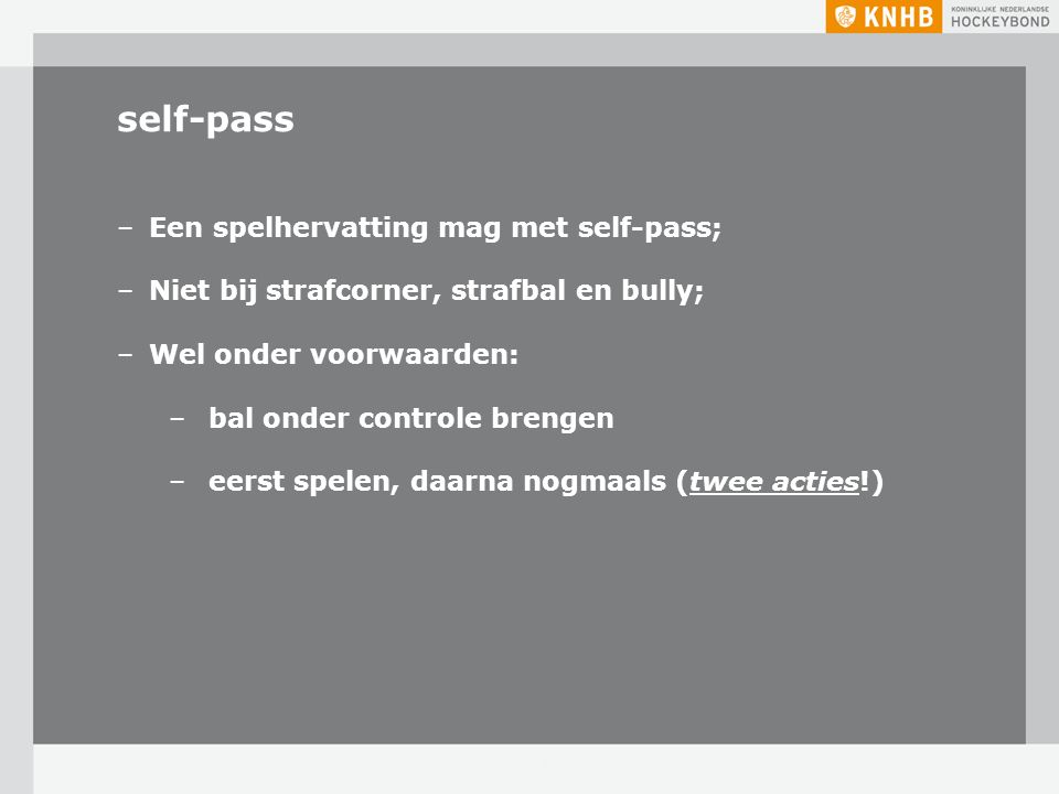 self-pass Een spelhervatting mag met self-pass;