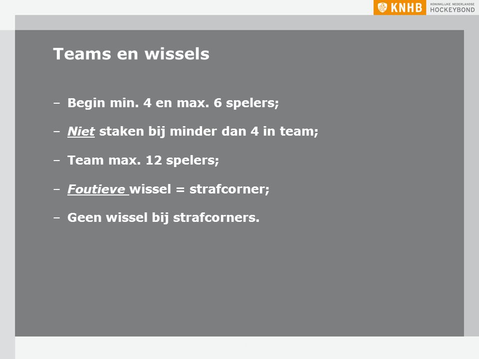 Teams en wissels Begin min. 4 en max. 6 spelers;