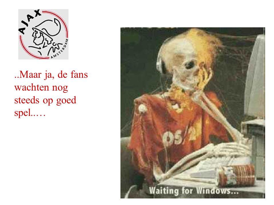 ..Maar ja, de fans wachten nog steeds op goed spel..…