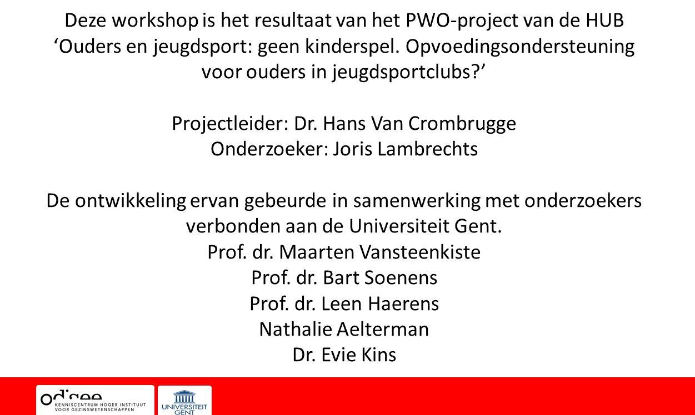 Projectleider: Dr. Hans Van Crombrugge Onderzoeker: Joris Lambrechts