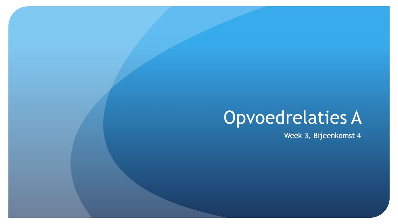 Opvoedrelaties A Week 3, Bijeenkomst 4