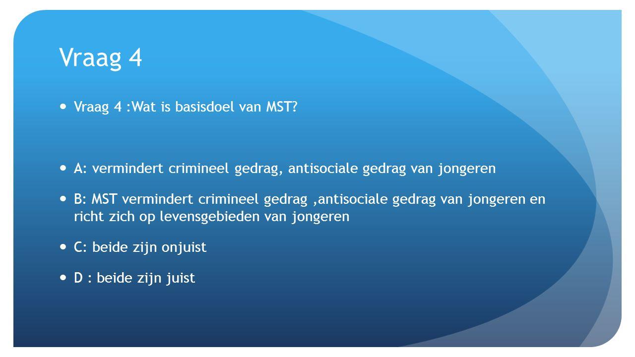 Vraag 4 Vraag 4 :Wat is basisdoel van MST