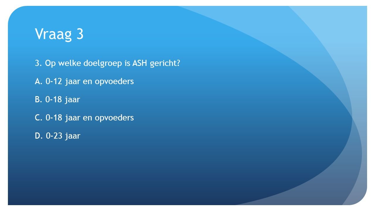 Vraag 3 3. Op welke doelgroep is ASH gericht. A.
