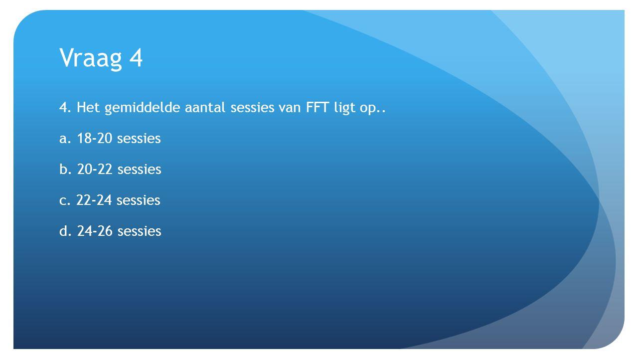 Vraag 4 4. Het gemiddelde aantal sessies van FFT ligt op..