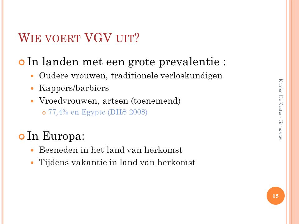 Wie voert VGV uit In landen met een grote prevalentie : In Europa: