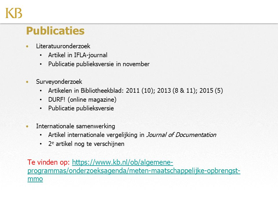 Publicaties Literatuuronderzoek. Artikel in IFLA-journal. Publicatie publieksversie in november. Surveyonderzoek.
