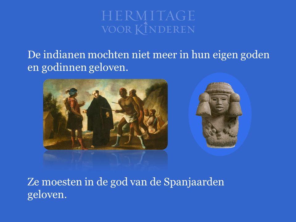 De indianen mochten niet meer in hun eigen goden en godinnen geloven.