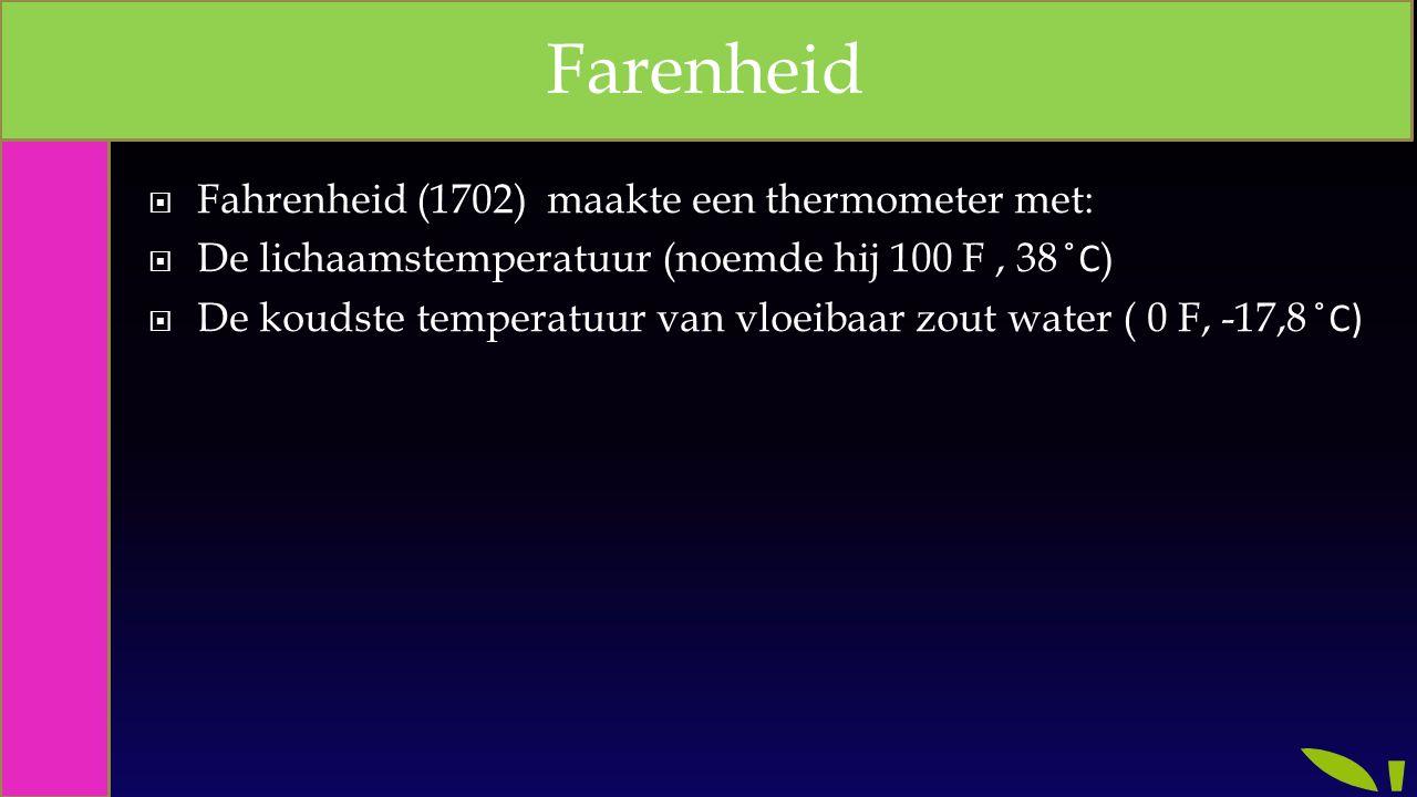 Farenheid Fahrenheid (1702) maakte een thermometer met: