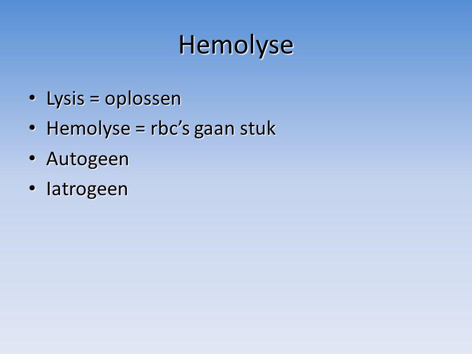 Hemolyse Lysis = oplossen Hemolyse = rbc's gaan stuk Autogeen