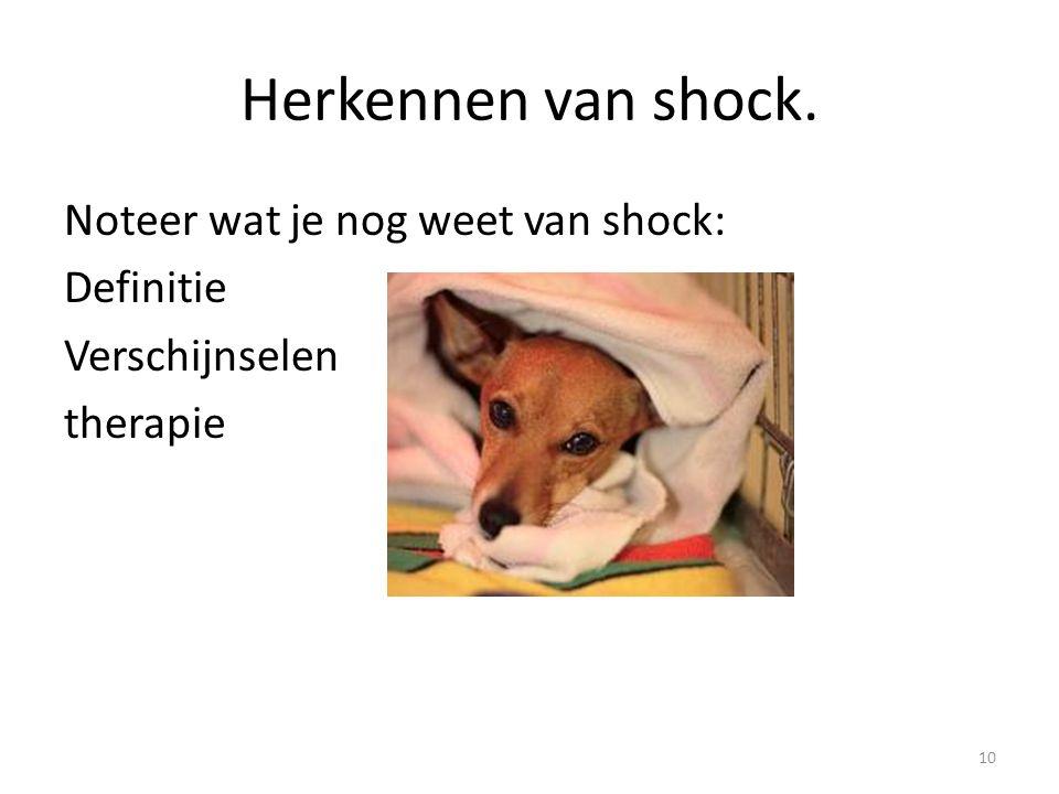 Herkennen van shock. Noteer wat je nog weet van shock: Definitie Verschijnselen therapie