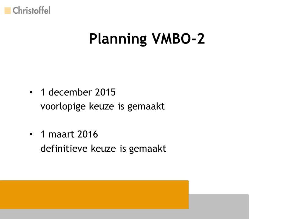 Planning VMBO-2 1 december 2015 voorlopige keuze is gemaakt