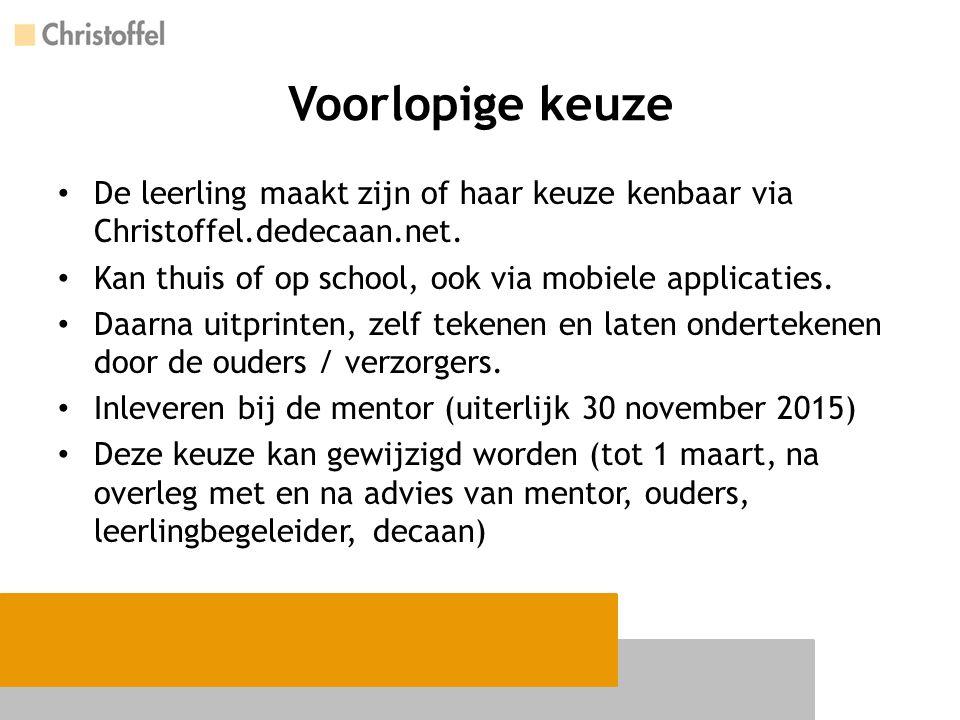 Voorlopige keuze De leerling maakt zijn of haar keuze kenbaar via Christoffel.dedecaan.net. Kan thuis of op school, ook via mobiele applicaties.