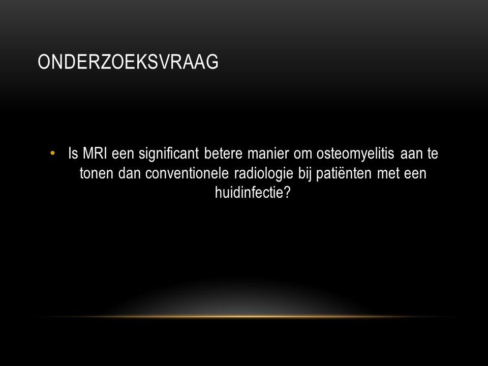 Onderzoeksvraag Is MRI een significant betere manier om osteomyelitis aan te tonen dan conventionele radiologie bij patiënten met een huidinfectie