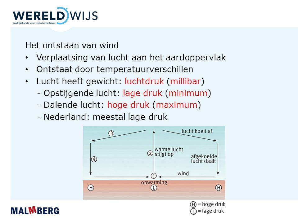 Het ontstaan van wind Verplaatsing van lucht aan het aardoppervlak. Ontstaat door temperatuurverschillen.