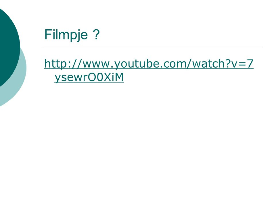 Filmpje http://www.youtube.com/watch v=7ysewrO0XiM