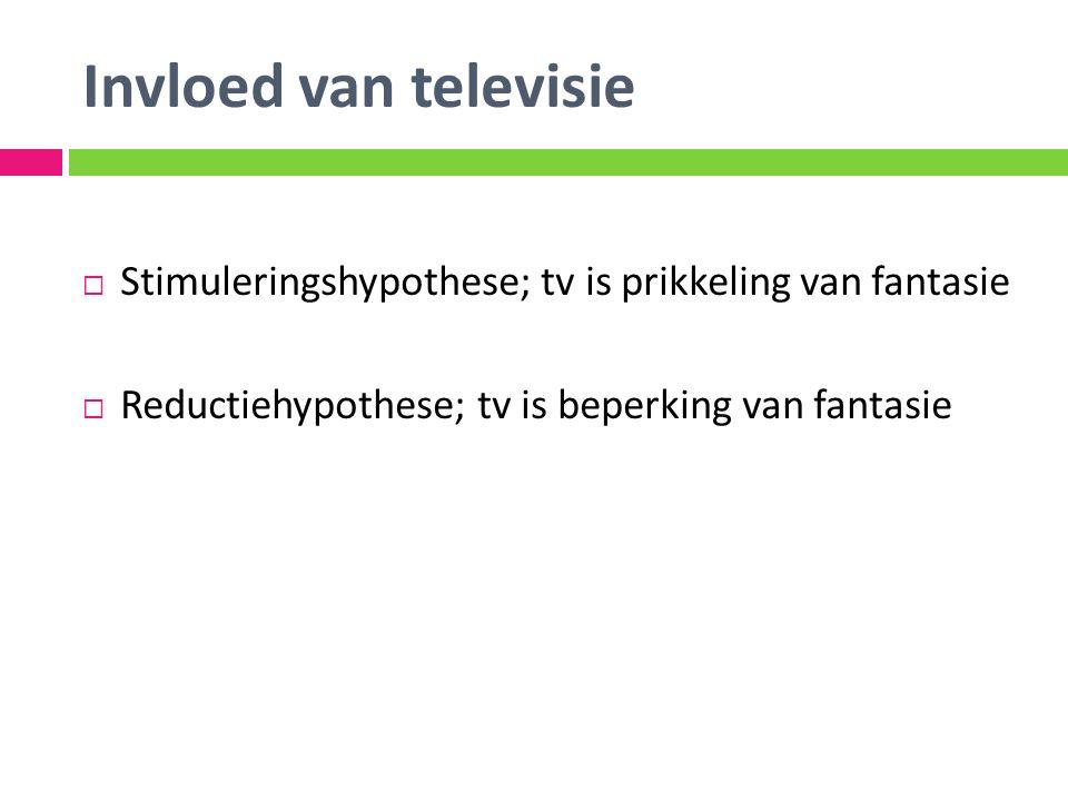 Invloed van televisie Stimuleringshypothese; tv is prikkeling van fantasie.