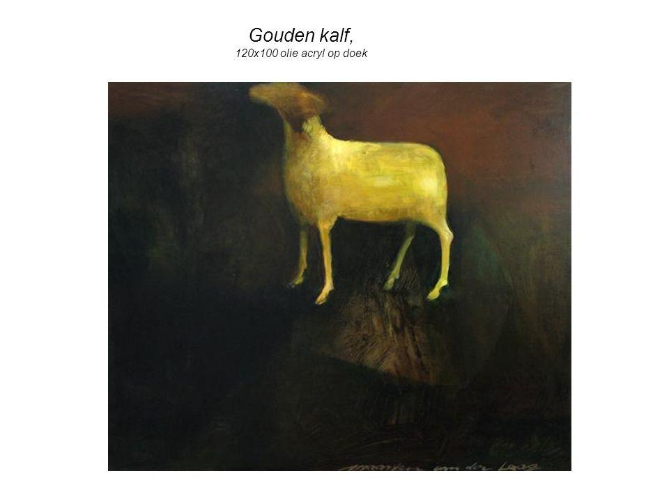 Gouden kalf, 120x100 olie acryl op doek