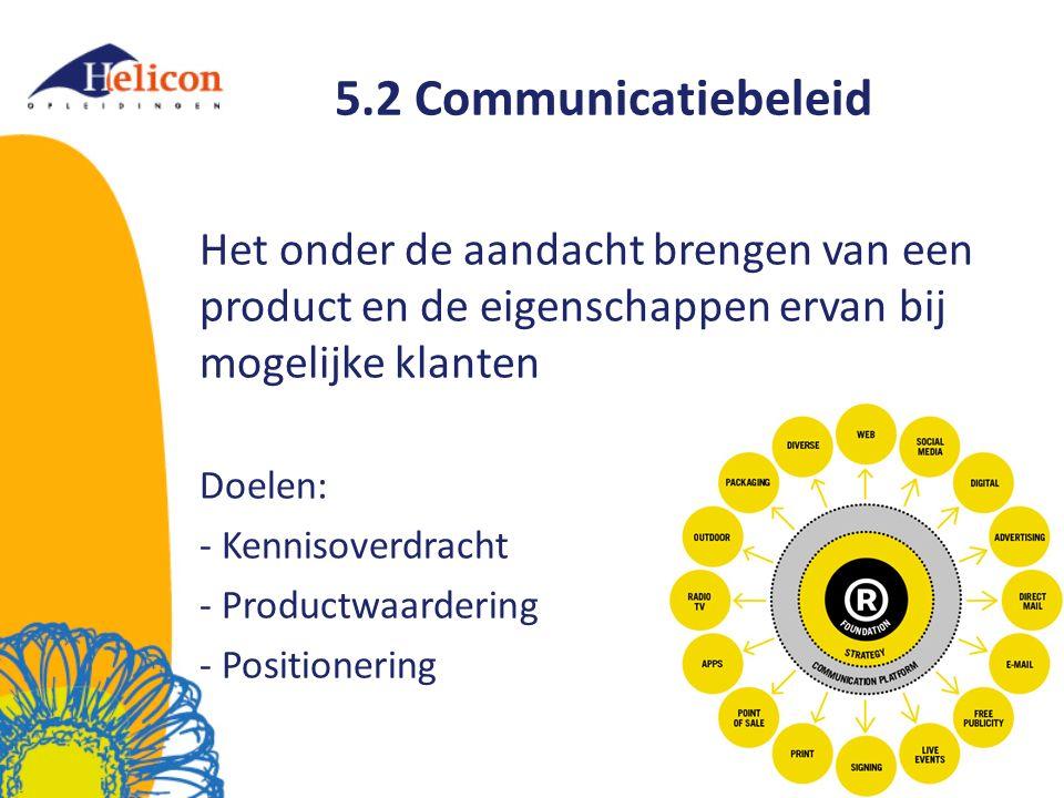 5.2 Communicatiebeleid Het onder de aandacht brengen van een product en de eigenschappen ervan bij mogelijke klanten.