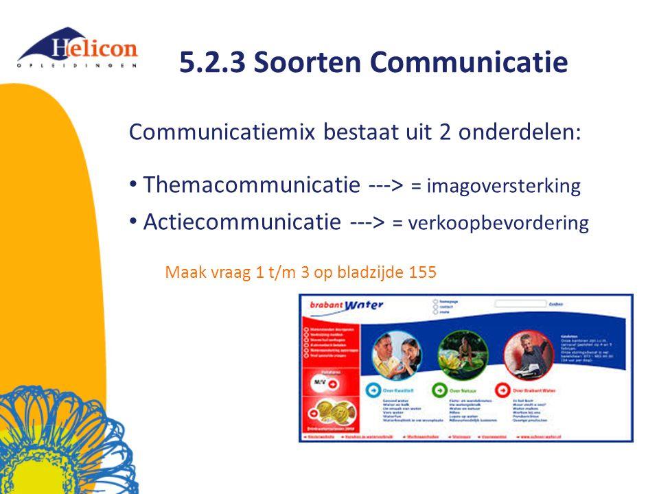 5.2.3 Soorten Communicatie Communicatiemix bestaat uit 2 onderdelen: