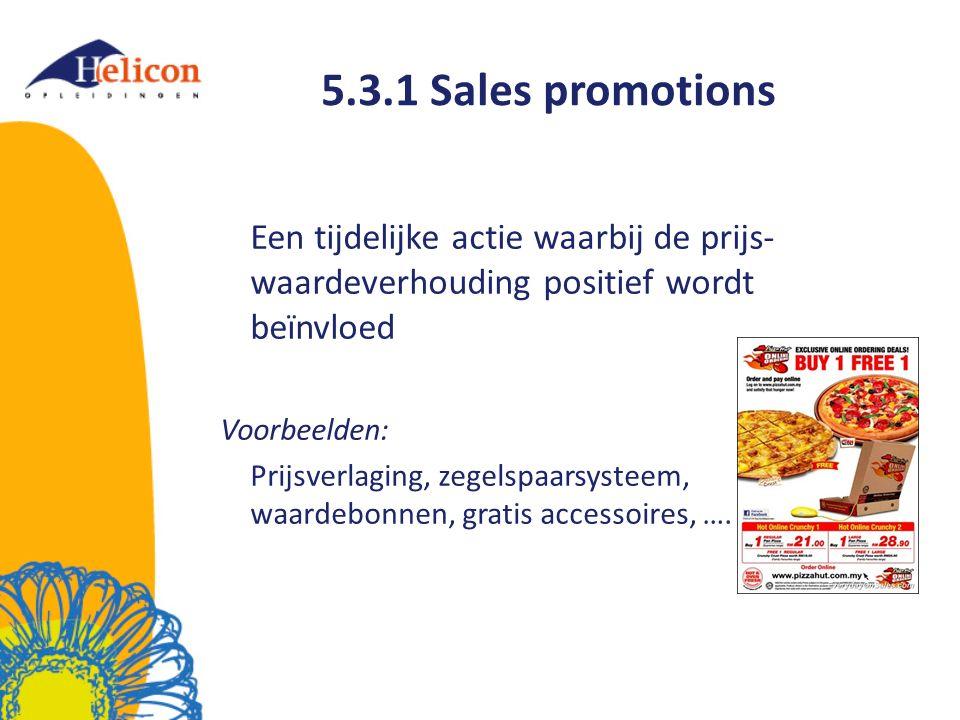 5.3.1 Sales promotions Een tijdelijke actie waarbij de prijs-waardeverhouding positief wordt beïnvloed.