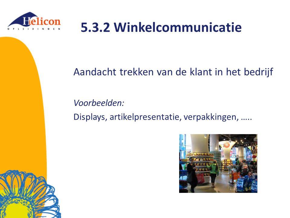 5.3.2 Winkelcommunicatie Aandacht trekken van de klant in het bedrijf