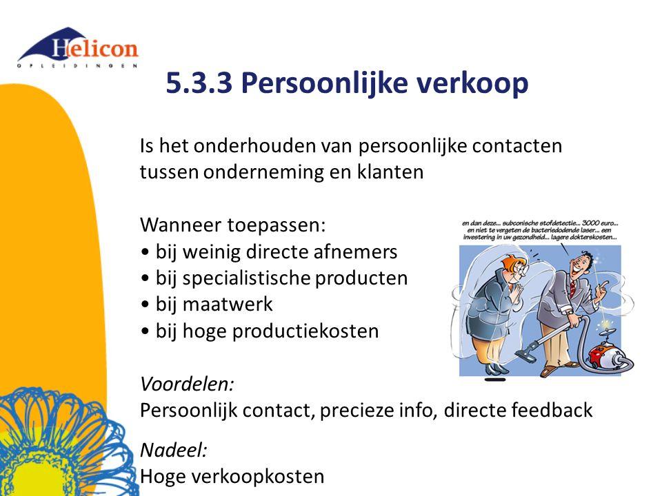 5.3.3 Persoonlijke verkoop Is het onderhouden van persoonlijke contacten tussen onderneming en klanten.