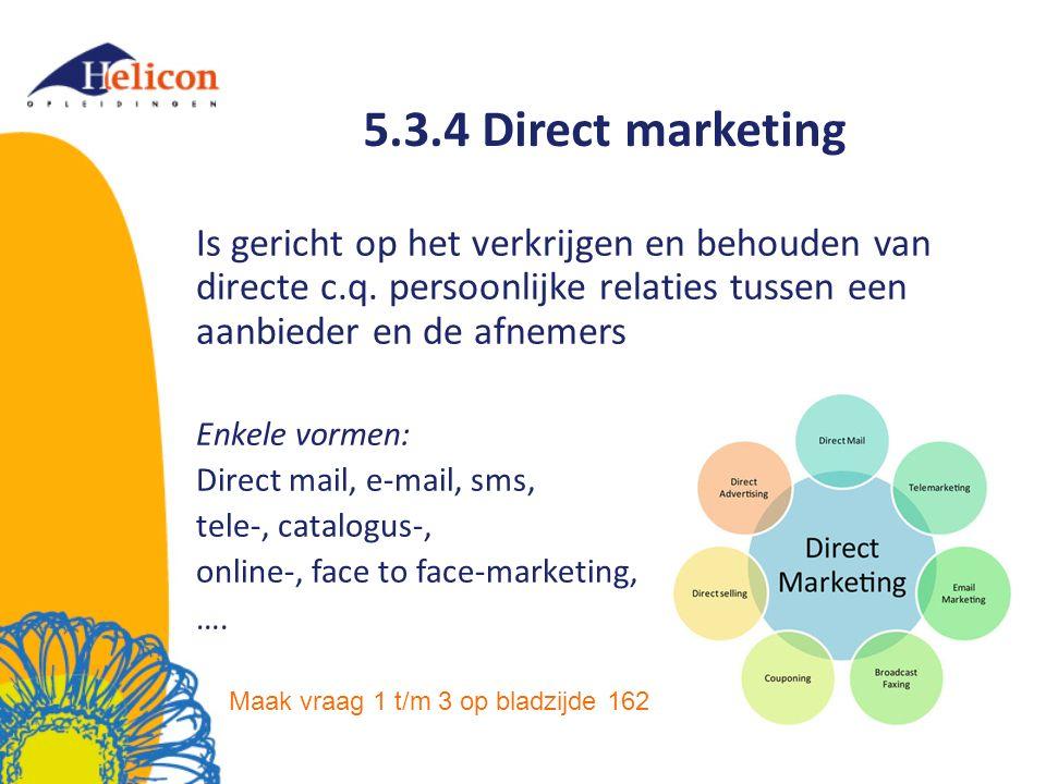 5.3.4 Direct marketing Is gericht op het verkrijgen en behouden van directe c.q. persoonlijke relaties tussen een aanbieder en de afnemers.