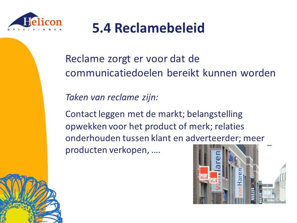 5.4 Reclamebeleid Reclame zorgt er voor dat de communicatiedoelen bereikt kunnen worden. Taken van reclame zijn:
