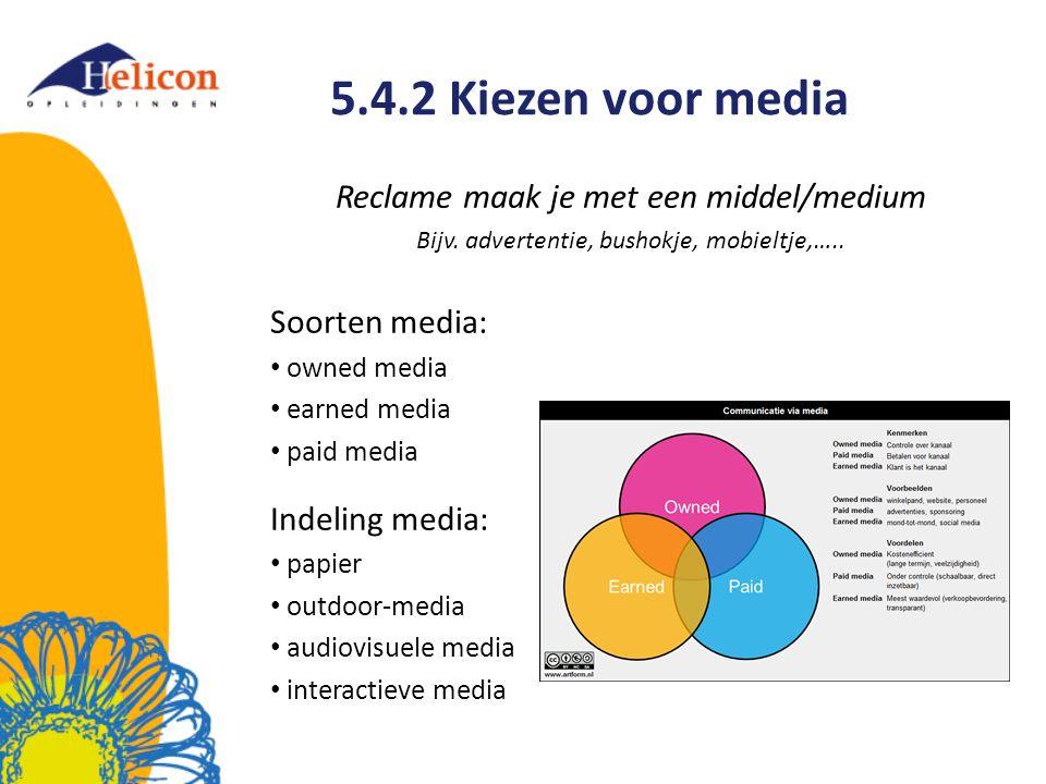 5.4.2 Kiezen voor media Reclame maak je met een middel/medium