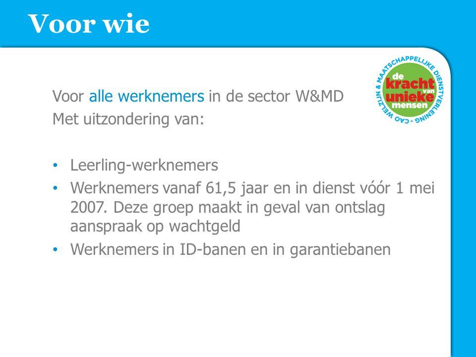Voor wie Voor alle werknemers in de sector W&MD Met uitzondering van:
