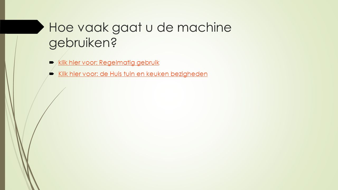 Hoe vaak gaat u de machine gebruiken