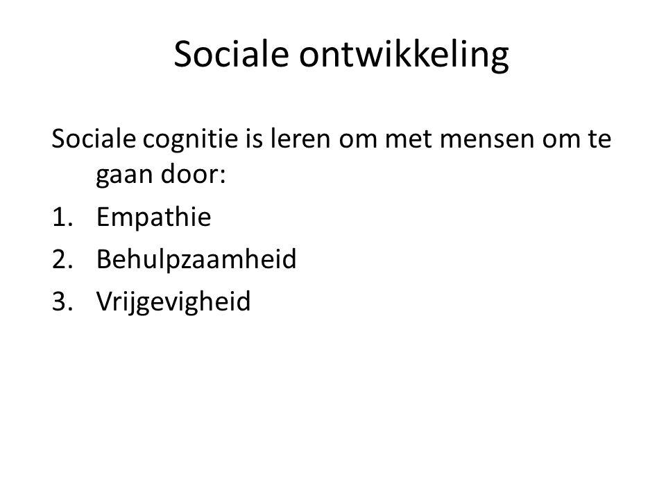 Sociale ontwikkeling Sociale cognitie is leren om met mensen om te gaan door: Empathie. Behulpzaamheid.