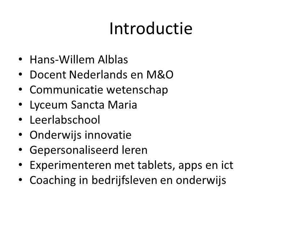 Introductie Hans-Willem Alblas Docent Nederlands en M&O