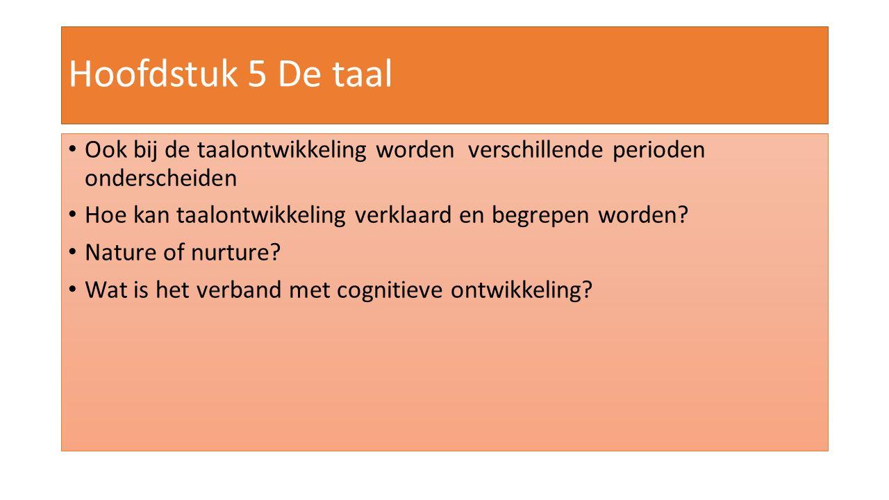 Hoofdstuk 5 De taal Ook bij de taalontwikkeling worden verschillende perioden onderscheiden.