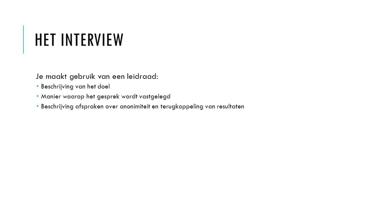 Het interview Je maakt gebruik van een leidraad: