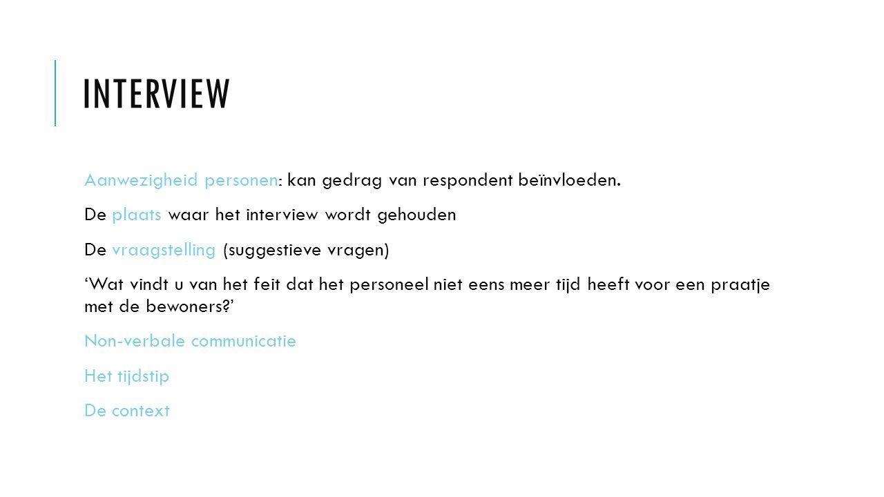 Interview Aanwezigheid personen: kan gedrag van respondent beïnvloeden. De plaats waar het interview wordt gehouden.