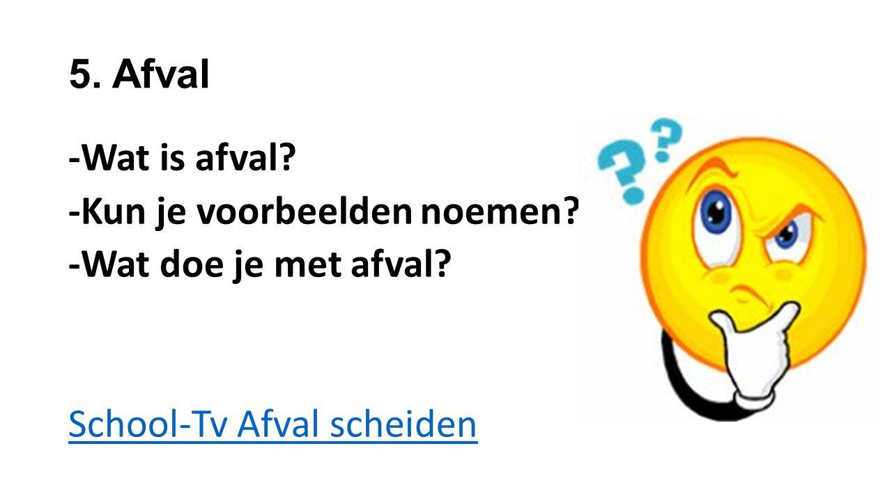 5. Afval -Wat is afval -Kun je voorbeelden noemen -Wat doe je met afval School-Tv Afval scheiden